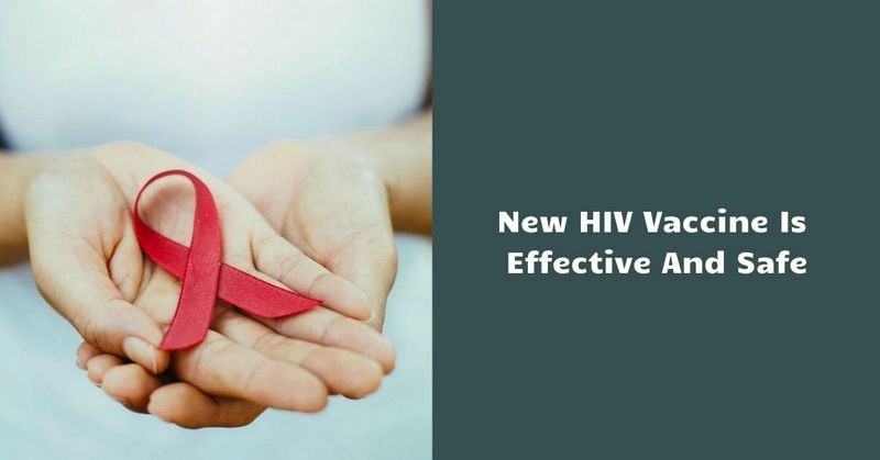 New HIV Vaccine Is Effective And Safe